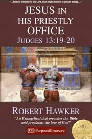 JESUS in His Priestly Office - Judges 13:19-20 - Specimens of Preaching ebook by Robert Hawker