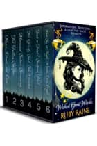 Wicked Good Witches (Supernatural Protectors: A Legacy of Magic Books 1-6) ebook by Ruby Raine