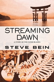 Streaming Dawn: A Story of the Fated Blades ebook by Steve Bein
