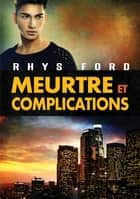Meurtre et complications ebook by Rhys Ford, Anne Solo