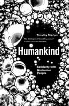 Humankind - Solidarity with Non-Human People ebook by Timothy Morton