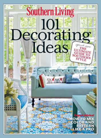 SOUTHERN LIVING 101 Decorating Ideas eBook by The Editors of ...