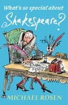 What's So Special About Shakespeare? eBook by Michael Rosen, Sarah Nayler