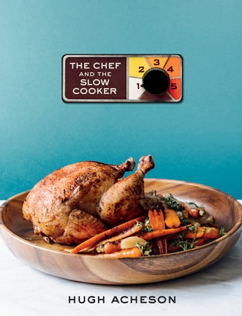 The Chef and the Slow Cooker ebook by Hugh Acheson