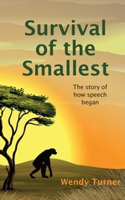 Survival of the Smallest - The Story of How Speech Began ebook by Wendy Turner