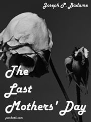The Last Mothers' Day ebook by Joseph P. Badame