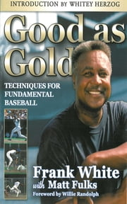 Good as Gold: Techniques for Fundamental Baseball ebook by Frank White