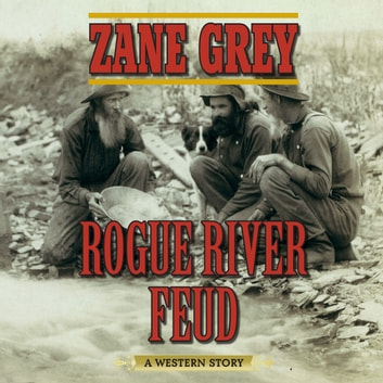 Rogue River Feud - A Western Story audiobook by Zane Grey
