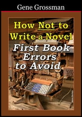 How NOT to Write a Novel: First-book errors to avoid ebook by Gene Grossman