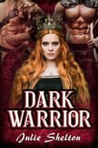 Dark Warrior ebook by Julie Shelton