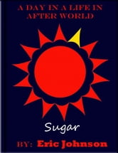 A Day in a Life In After World: Sugar ebook by Eric Johnson