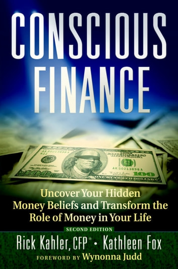 Conscious Finance: Uncover Your Hidden Money Beliefs and Transform the Role of Money in Your Life ebook by Rick Kahler