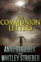 The Communion Letters ebook by Anne Strieber, Whitley Strieber