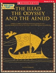 Read-Aloud Plays: The Iliad, the Odyssey, and the Aeneid: Three Classics Adapted Into Engaging Plays-Plus Background and Activities-Just for Middle Sc ebook by Minor, Gwen