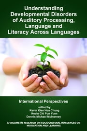 Understanding Developmental Disorders of Auditory Processing, Language and Literacy Across Languages: International Perspectives ebook by Chung, Kevin Kien Hoa