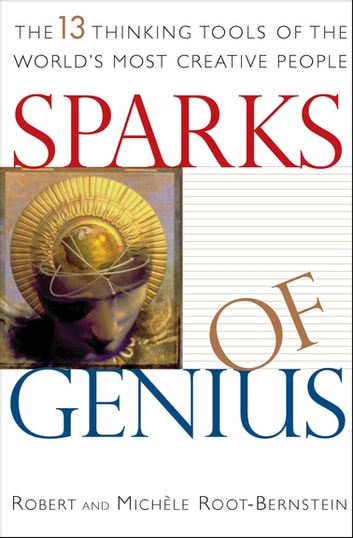 Sparks of Genius - The 13 Thinking Tools of the World's Most Creative People ebook by Robert Root-Bernstein,Michèle Root-Bernstein