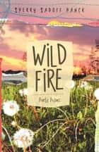 Wild Fire - Poetic Prisms ebook by Sherry Sadoff Hanck