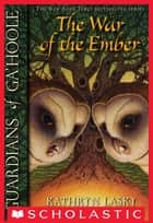 Guardians of Ga'Hoole #15: War of the Ember ebook by Kathryn Lasky