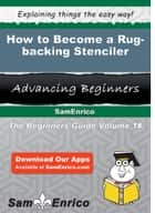 How to Become a Rug-backing Stenciler - How to Become a Rug-backing Stenciler ebook by Cathi Blevins