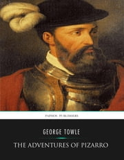 The Adventures of Pizarro ebook by George Towle