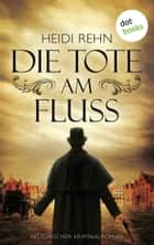 Die Tote am Fluss - Historischer Kriminalroman ebook by Heidi Rehn