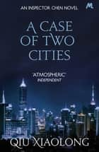 A Case of Two Cities - Inspector Chen 4 ebook by Qiu Xiaolong
