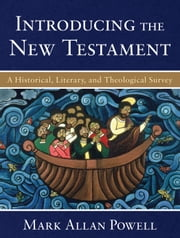 Introducing the New Testament - A Historical, Literary, and Theological Survey ebook by Mark Allan Powell