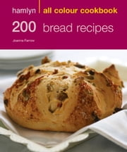 200 Bread Recipes - Hamlyn All Colour Cookbook ebook by Joanna Farrow