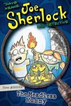 Joe Sherlock, Kid Detective, Case #000004: The Headless Mummy ebook by Dave Keane, Dave Keane