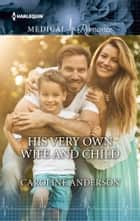 His Very Own Wife and Child ebook by Caroline Anderson