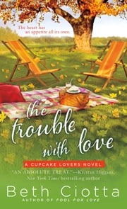The Trouble with Love - A Cupcake Lovers Novel ebook by Beth Ciotta