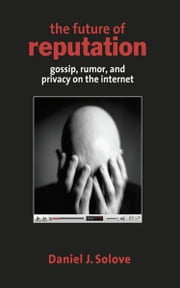 The Future of Reputation: Gossip, Rumor, and Privacy on the Internet ebook by Daniel J. Solove