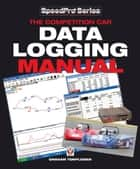 The Competition Car Data Logging Manual ebook by Graham Templeman