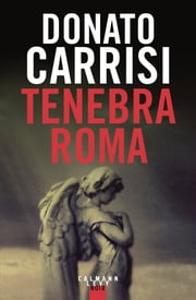 Tenebra Roma ebook by Donato Carrisi