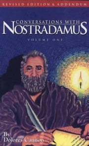Conversations with Nostradamus: Volume 1 ebook by Dolores Cannon