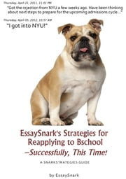 EssaySnark's Strategies for Reapplying to Bschool: Successfully, This Time! ebook by Essay Snark
