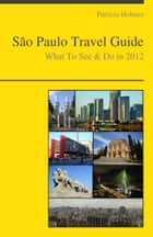 Sao Paulo, Brazil Travel Guide - What To See & Do ebook by Patricia Holmes