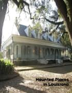 Haunted Places In Louisiana ebook by Sean Mosley