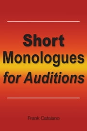 Short Monologues for Auditions ebook by Frank Catalano