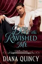 The Duke Who Ravished Me - Rebellious Brides ebook by Diana Quincy