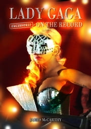 Lady Gaga - Uncensored On the Record ebook by James McCarthy