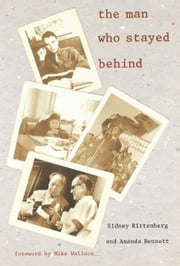 The Man Who Stayed Behind ebook by Sidney Rittenberg,Amanda Bennett,Mike Wallace