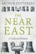 The Near East - A Cultural History ebook by Arthur Cotterell