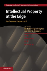 Intellectual Property at the Edge - The Contested Contours of IP ebook by Professor Rochelle Cooper Dreyfuss,Professor Jane C. Ginsburg