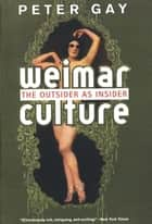 Weimar Culture: The Outsider as Insider ebook by Peter Gay