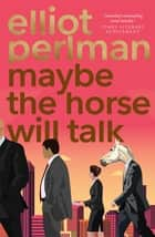 Maybe the Horse Will Talk ebook by
