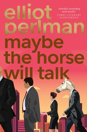 Maybe the Horse Will Talk ebook by Elliot Perlman