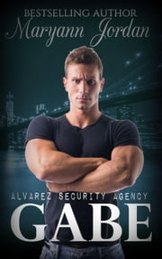 Gabe - Alvarez Security Series, #1 ebook by Maryann Jordan