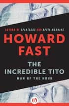 The Incredible Tito ebook by Howard Fast