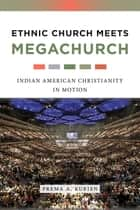 Ethnic Church Meets Megachurch - Indian American Christianity in Motion ebook by Prema A. Kurien